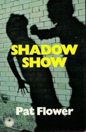 SHADOW SHOW. Pat Flower.