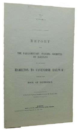 REPORT FROM THE PARLIAMENTARY STANDING COMMITTEE ON RAILWAYS ON THE PROPOSED HAMILTON TO CAVENDISH. Victorian Parliamentary Paper.