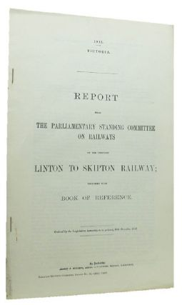 REPORT FROM THE PARLIAMENTARY STANDING COMMITTEE ON RAILWAYS ON THE PROPOSED LINTON TO SKIPTON. Victorian Parliamentary Paper.
