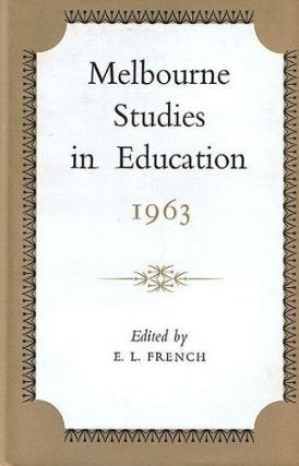 MELBOURNE STUDIES IN EDUCATION 1963. E. L. French