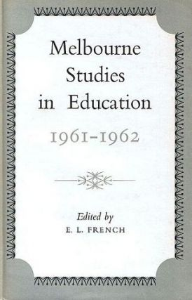 MELBOURNE STUDIES IN EDUCATION 1961-1962. E. L. French