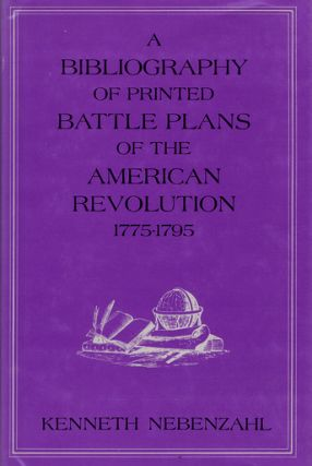 A BIBLIOGRAPHY OF PRINTED BATTLE PLANS OF THE AMERICAN REVOLUTION 1775-1795. Kenneth Nebenzahl