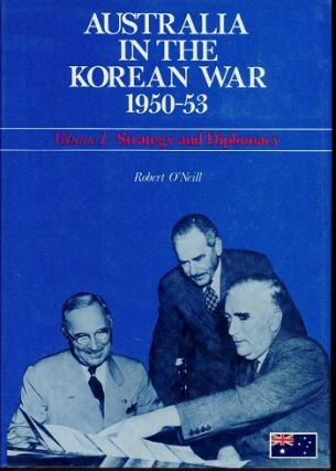 AUSTRALIA IN THE KOREAN WAR 1950-53. Robert O'Neill