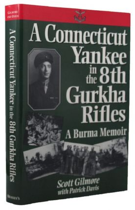 A CONNECTICUT YANKEE IN THE 8TH GURKHA RIFLES. Patrick Davis, Scott Gilmore