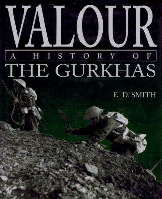 VALOUR A HISTORY OF THE GURKHAS. E. D. Smith