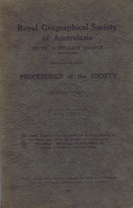 PROCEEDINGS. Vol. XXXVI, Session 1934-35. South Australian Branch Royal Geographical Society of...