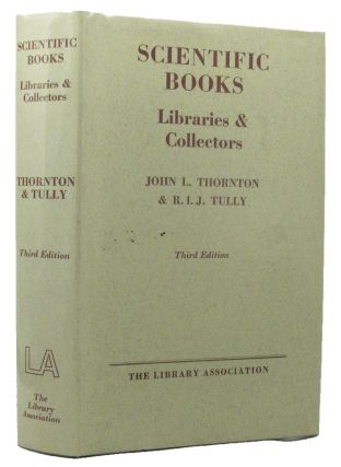 SCIENTIFIC BOOKS, LIBRARIES AND COLLECTORS. John L. Thornton, R. I. J. Tully.