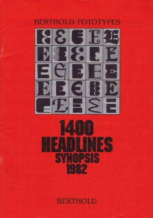 BERTHOLD FOTOTYPES: 1400 HEADLINES SYNOPSIS 1982. H. Berthold, Printer