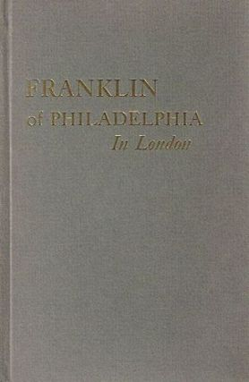 FRANKLIN OF PHILADELPHIA IN LONDON. Benjamin Franklin