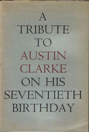 A TRIBUTE TO AUSTIN CLARKE ON HIS SEVENTIETH BIRTHDAY, 9 MAY 1966. Austin Clarke, John Montague, Liam Miller.
