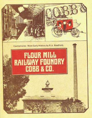 FLOUR MILL, RAILWAY FOUNDRY, COBB & CO. Victoria Castlemaine, Raymond A. Bradfield