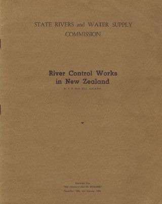 RIVER CONTROL WORKS IN NEW ZEALAND. State Rivers, Victoria Water Supply Commission, H. G. Strom.