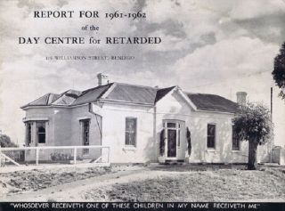 REPORT FOR 1961-1962 OF THE DAY CENTRE FOR RETARDED. Victoria Bendigo, Day Centre for Retarded