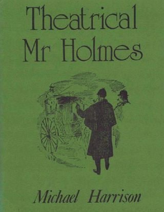 THEATRICAL MR HOLMES. Arthur Conan Doyle, Michael Harrison