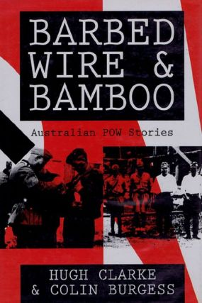 BARBED WIRE AND BAMBOO. Hugh V. Clarke, Colin Burgess.