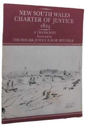 NEW SOUTH WALES CHARTER OF JUSTICE 1824. The Hon. Mr. Justice R. Else-Mitchell, Foreword.