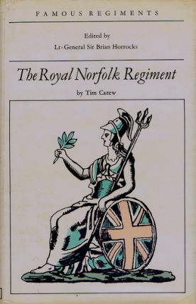 THE ROYAL NORFOLK REGIMENT. The Norfolk Regiment, Tim Carew