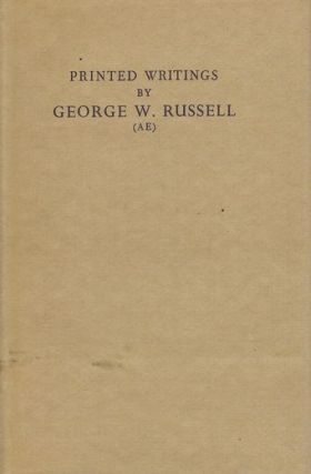 PRINTED WRITINGS BY GEORGE W. RUSSELL (AE). George Russell, AE
