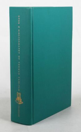 A BIBLIOGRAPHY OF THOMAS CARLYLE'S WRITINGS AND ANA. Thomas Carlyle, Isaac Watson Dyer