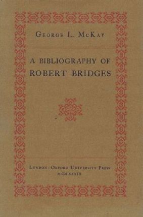 A BIBLIOGRAPHY OF ROBERT BRIDGES. Robert Bridges, George L. McKay