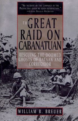 THE GREAT RAID ON CABANATUAN. William B. Breuer