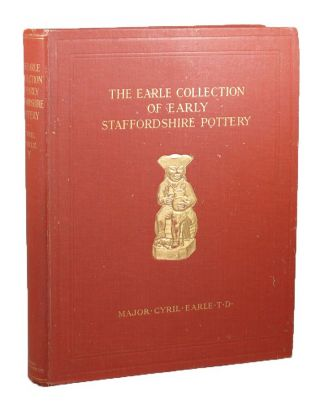 EARLE COLLECTION OF EARLY STAFFORDSHIRE POTTERY. Major Cyril Earle.