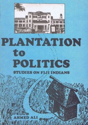 PLANTATION TO POLITICS:. Ahmed Ali