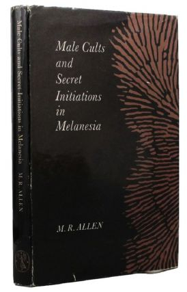 MALE CULTS AND SECRET INITIATIONS IN MELANESIA. M. R. Allen.