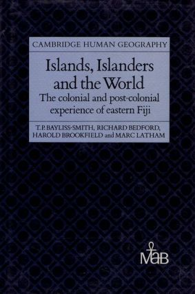 ISLANDS, ISLANDERS AND THE WORLD. Tim Bayliss-Smith, Richard Bedford, Harold Brookfield, Marc Latham.