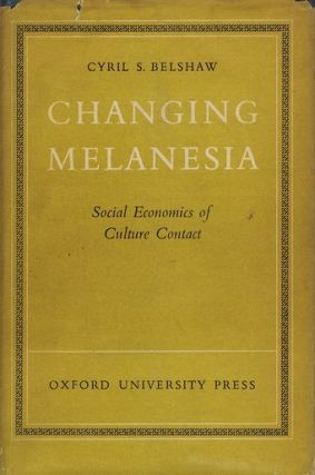 CHANGING MELANESIA. Cyril S. Belshaw.