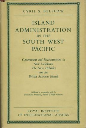 ISLAND ADMINISTRATION IN THE SOUTH WEST PACIFIC. Cyril S. Belshaw