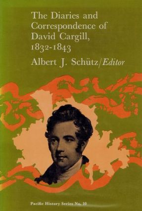 THE DIARIES AND CORRESPONDENCE OF DAVID CARGILL, 1832-1843. David Cargill, Albert J. Schutz