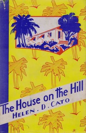 THE HOUSE ON THE HILL. Helen D. Cato.