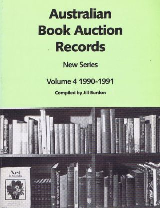AUSTRALIAN BOOK AUCTION RECORDS. New Series, Volume 4: 1990-1991. Jill Burdon, Compiler