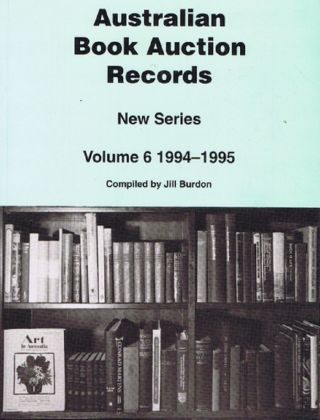 AUSTRALIAN BOOK AUCTION RECORDS. New Series, Volume 6: 1994-1995. Jill Burdon, Compiler