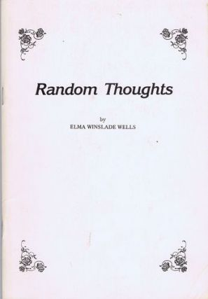RANDOM THOUGHTS. Elma Winslade Wells