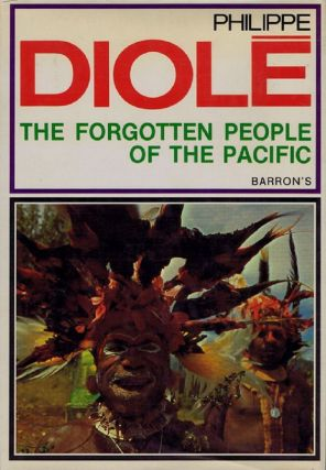 THE FORGOTTEN PEOPLE OF THE PACIFIC. Philippe Diole.