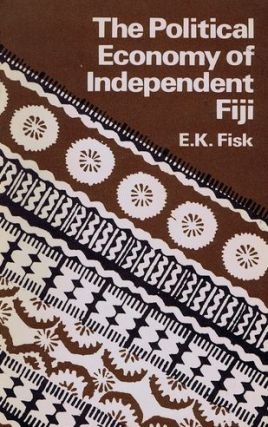THE POLITICAL ECONOMY OF INDEPENDENT FIJI. E. K. Fisk