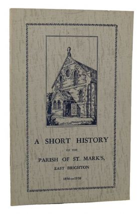 A SHORT HISTORY OF THE PARISH OF ST. MARK'S EAST BRIGHTON 1850-1950. Dorothy Cornish, East...