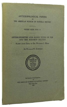 ANTHROPOMETRY AND BLOOD TYPES IN FIJI AND THE SOLOMON ISLANDS. William W. Howells.