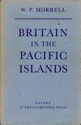 BRITAIN IN THE PACIFIC ISLANDS. W. P. Morrell.