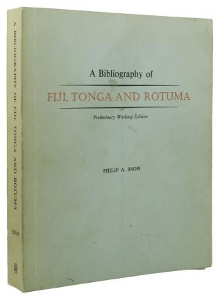 A BIBLIOGRAPHY OF FIJI, TONGA AND ROTUMA. Philip A. Snow, Compiler