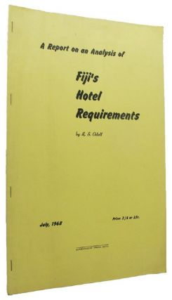 A REPORT ON AN ANALYSIS OF FIJI'S HOTEL REQUIREMENTS. July, 1968. R. S. Odell