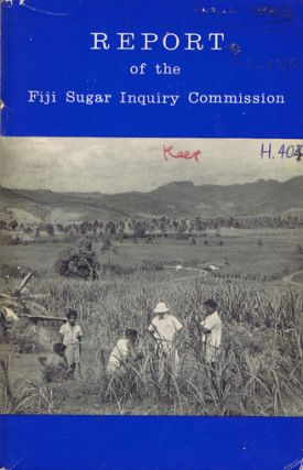 COLONY OF FIJI. REPORT OF THE FIJI SUGAR INQUIRY COMMISSION. Sir Malcolm Trustram Eve, C. J. M....