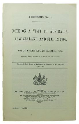DOMINIONS NO. 1. NOTE ON A VISIT TO AUSTRALIA, NEW ZEALAND, AND FIJI, IN 1909, BY SIR CHARLES...