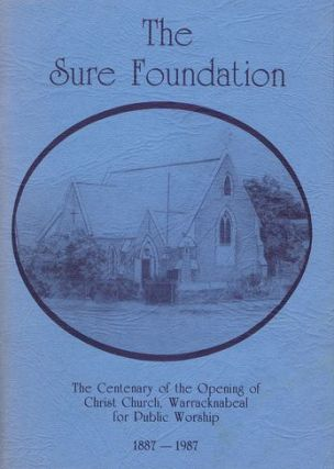 A HISTORY OF CHRIST CHURCH WARRACKNABEAL. Warracknabeal Christ Church, Rona Young, Compiler