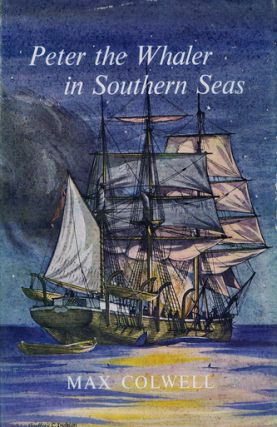 PETER THE WHALER IN SOUTHERN SEAS. Max Colwell.