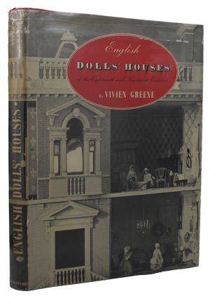 ENGLISH DOLLS' HOUSES OF THE EIGHTEENTH AND NINETEENTH CENTURIES. Vivien Greene.