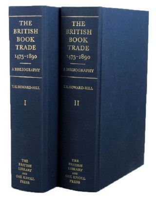 THE BRITISH BOOK TRADE, 1475-1890: A BIBLIOGRAPHY. T. H. Howard-Hill.