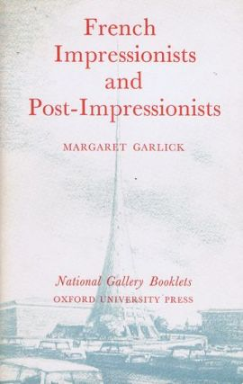 FRENCH IMPRESSIONISTS AND POST-IMPRESSIONISTS. Margaret Garlick